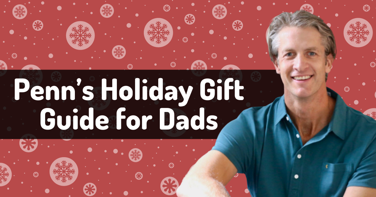 Penn's Holiday Gift Guide for Dads